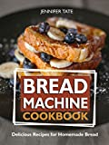 Bread Machine Cookbook: Delicious Recipes for Homemade Bread (Bread Maker Recipes & Bread Machine Recipes)