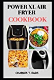POWER XL AIR FRYER COOKBOOK: Amazingly Easy Recipes on Power Air Fryer Oven, Power Xl Quick Pot, Electric Smokeless Grill, And Power Xl Vortex Air Fryer