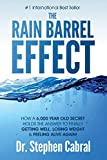 The Rain Barrel Effect: How a 6,000 Year Old Answer Holds the Secret to Finally Getting Well, Losing...