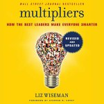 Liz Wiseman - Multipliers, Revised and Updated - How the Best Leaders Make Everyone Smarter