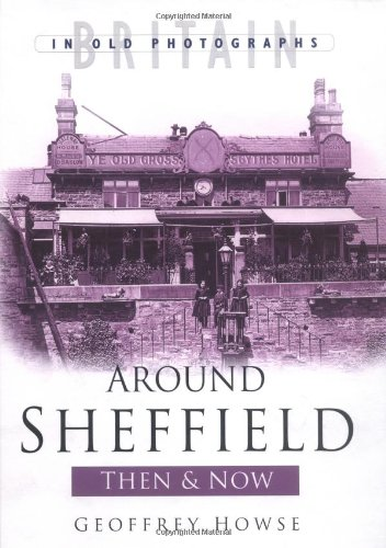 Around Sheffield Then and Now (Britain in Old Photographs)