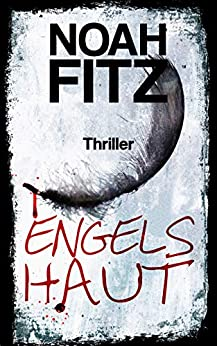 Engelshaut - Ein Thriller von Noah Fitz (Anne-Glass-Thriller 2) von [Noah Fitz]