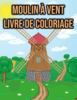 Moulin à Vent Livre de Coloriage: pour Enfants, Garçons, Filles - avec des Paysages