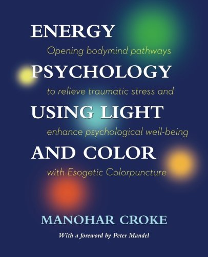 Energy Psychology Using Light and Color: Opening bodymind...