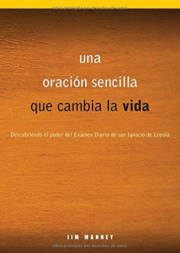 Una Oracion Sencilla Que Cambia La Vida: Descubriendo El Poder del Examen Diario de San Ignacio de L