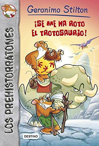 ¡Se me ha roto el trotosaurio!: Prehistorratones 5 (Geronimo Stilton)