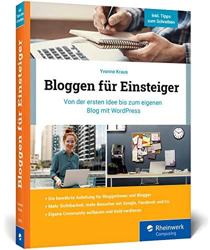 Bloggen für Einsteiger: Von der ersten Idee bis zum eigenen Blog mit...