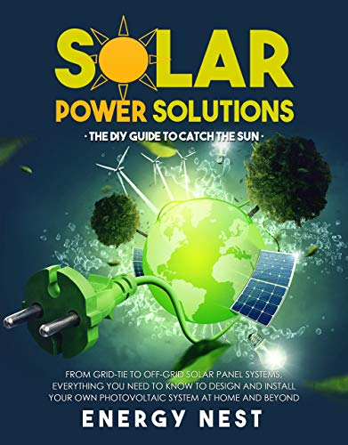 Solar Power Solutions • The DIY Guide to Catch the Sun: From...