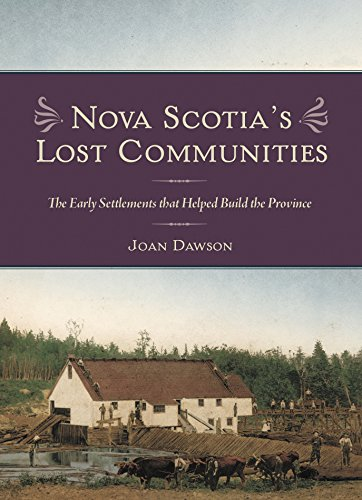 Nova Scotia's Lost Communities: The Early Settlements That Help Build the Province