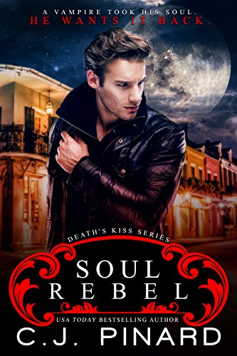Soul Rebel (Death's Kiss Book 1) by [C.J. Pinard, Book Cover by Design]