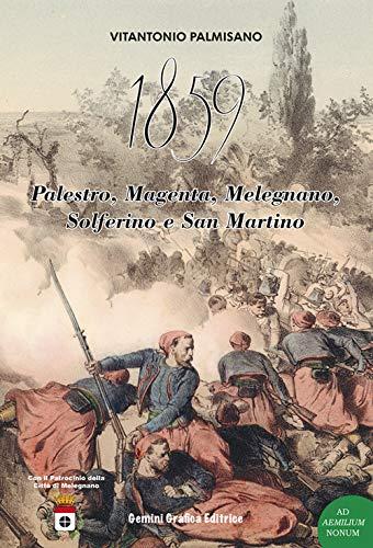 1859. Palestro, Magenta, Melegnano, Solferino e San Martino