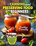 Canning and Preserving Food for Beginners: Essential Cookbook on How to Can and Preserve Everything in Jars with Homemade Recipes for Pressure Canning