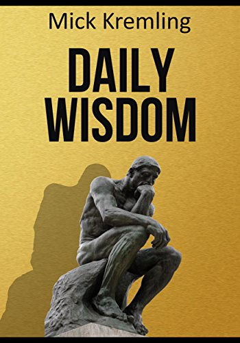 Daily Wisdom 365 Best Motivational Quotes Inspirational Quotes Ancient Sayings And Proverbs To Make You Think Philosophy Quotes Motivation Quotes Of Wisdom Kindle Edition By Kremling Mick Religion Spirituality Kindle