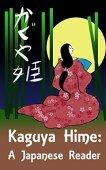 Kaguya-hime: an elementary japanese reader (japanese through fairytales book 1) (english edition)
