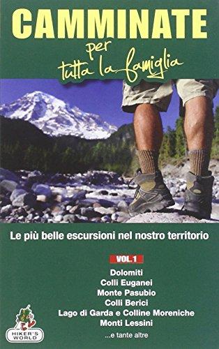 Camminate per tutta la famiglia. Dolomiti, Colli Euganei, Monte Pasubio, Colli Berici, Lago di Garda e Colline Moreniche, Monti Lessini... (Vol. 1)
