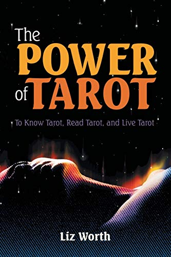 The Power of Tarot: To Know Tarot, Read Tarot, and Live...