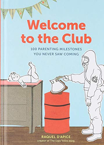 Welcome to the Club: 100 Parenting Milestones You Never Saw...