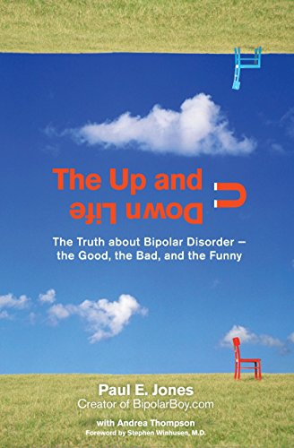 The Up and Down Life: The Truth About Bipolar Disorder--the...