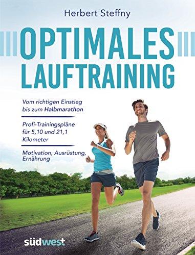 Optimales Lauftraining: Vom richtigen Einstieg bis zum Halbmarathon - Bewährte Trainingspläne vom Profi -...