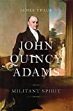 John Quincy Adams: Militant Spirit