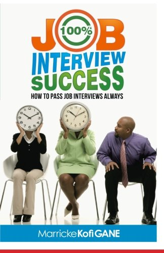 100% JOB INTERVIEW Success: [How To Always Succeed At Job...