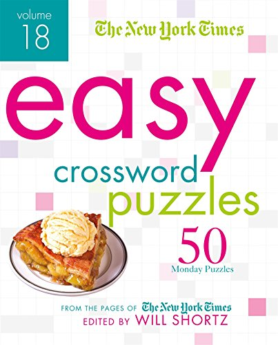 The New York Times Easy Crossword Puzzles Volume 18: 50 Monday Puzzles from the Pages of The New York Times