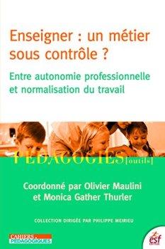 Enseigner, un métier sous contrôle ?: Entre autonomie professionnelle et normalisation du travail (Pédagogies)