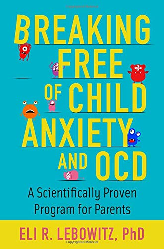 Breaking Free of Child Anxiety and OCD: A Scientifically...