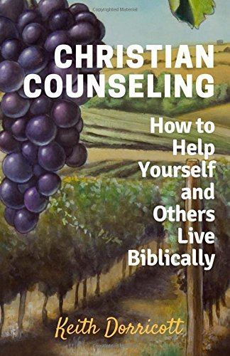 Christian Counseling: How to Help Yourself and Others Live...