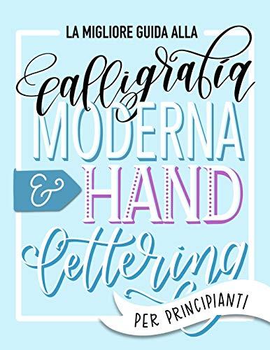 La migliore guida alla calligrafia moderna & hand lettering per principianti: Impara...