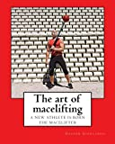 The art of macelifting: A new athlete is born: the macelifter