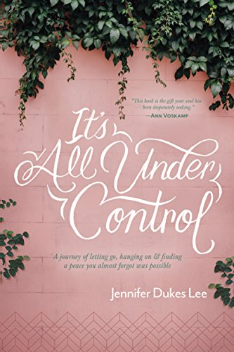 It's All Under Control: A Journey of Letting Go, Hanging On,...