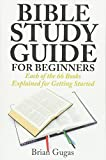 Bible Study Guide for Beginners: Each of the 66 Books Explained for Getting Started (The Bible Study Book)
