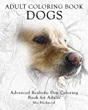 Adult Coloring Book Dogs: Advanced Realistic Dogs Coloring Book for Adults (Advanced Realistic Coloring Books) (Volume 2)