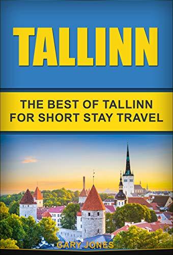 Tallinn: The Best Of Tallinn For Short...