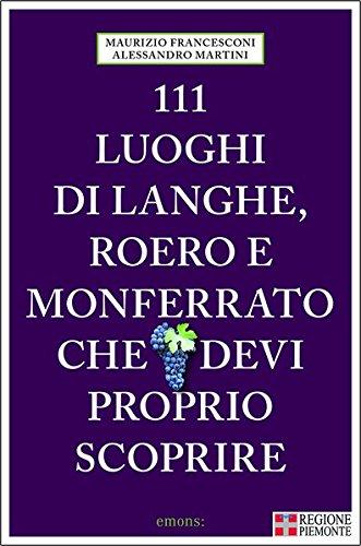 111 luoghi di Langhe, Roero e Monferrato che devi proprio scoprire