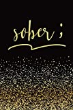 Sober: Sober ; Sobriety Journal | Alcoholism Notebook | Addiction Recovery Diary | 128 pages | 6' x 9' (Sobriety and Recovery Journals) (Volume 1)
