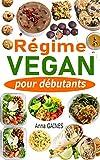 Régime vegan pour débutants: Guide de cuisine vegan pour tous les jours et préparation...