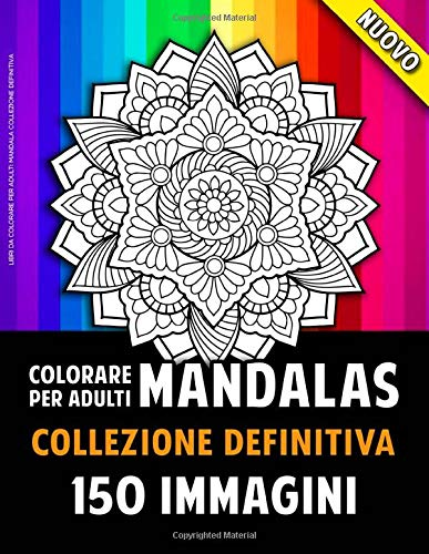 Libri Da Colorare Per Adulti Mandala Collezione Definitiva: 150 Bellissime Immagini Di Mandala Per...