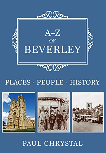A-Z of Beverley: Places-People-History Kindle eBook