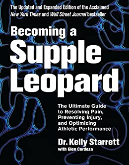 Becoming a Supple Leopard 2nd Edition: The Ultimate Guide to Resolving  Pain, Preventing Injury, and Optimizing Athletic Performance eBook:  Starrett, Kelly, Cordoza, Glen: Amazon.co.uk: Kindle Store