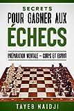 Secrets pour gagner aux échecs: apprendre les échecs avec la préparation mentale...