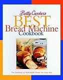 Betty Crocker's Best Bread Machine Cookbook: The Goodness of Homemade Bread the Easy Way Betty Croc