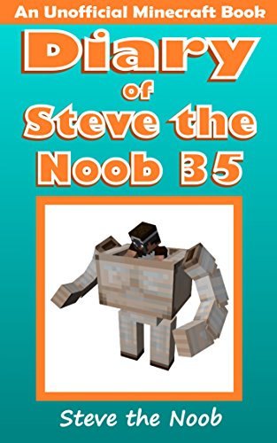 Diary of Steve the Noob 35 (An Unofficial Minecraft Book)...