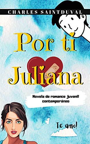 Por ti Juliana: Una novela de romance juvenil contemporáneo de Charles Saintduval