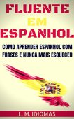 Fluent in Spanish: How to Learn Spanish with Phrases and Never Forget