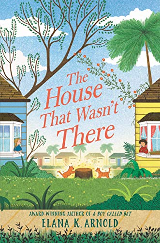 The House That Wasn't There by [Elana K. Arnold]