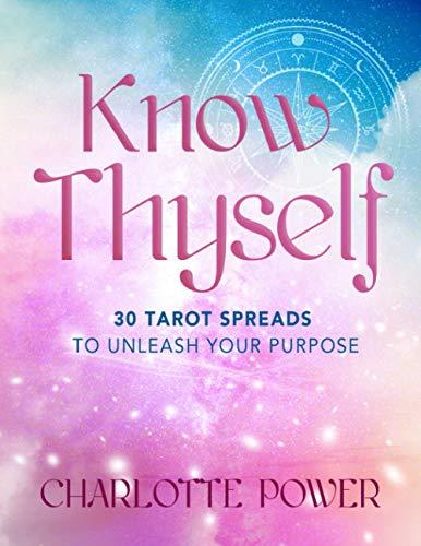 Know Thyself: 30 Tarot Spreads to Unleash Your Purpose (Know...