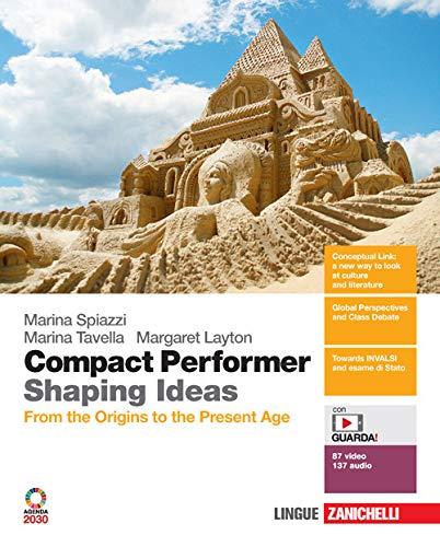 Compact performer. Shaping Ideas. From the origins to the present age. Per le Scuole superiori. Con Contenuto digitale (fornito elettronicamente)