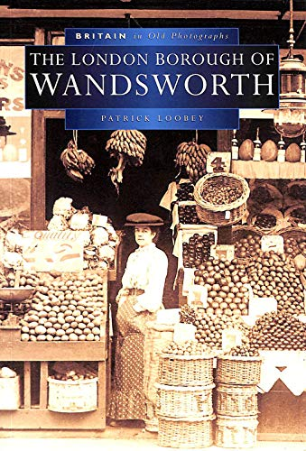 The London Borough of Wandsworth (Britain in Old Photographs S.)